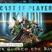 Dungeons & Dragons Cast of Players: Chapter 6 – Into the Baywood