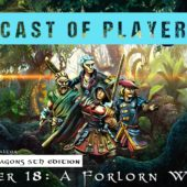 Dungeons & Dragons Cast of Players: Chapter 18 – A Forlorn Welcome