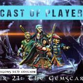 Dungeons & Dragons Cast of Players: Chapter 21 – The Gemscar Mines